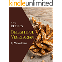 365 Delightful Vegetarian Recipes: The Vegetarian Cookbook for All Things Sweet and Wonderful!