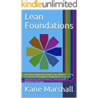 Lean Foundations: An action guide for leaders in manufacturing to enhance workplace happiness, improve operational performance, and provide a platform for Lean.
