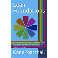 Lean Foundations: An action guide for leaders in manufacturing to enhance workplace happiness, improve operational performance, and provide a platform for Lean. (English Edition)