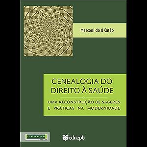Genealogia do Direito à Saúde: uma reconstrução de saberes e práticas na modernidade (Portuguese Edition)
