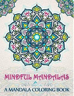 Mindful Mandalas A Mandala Coloring Book