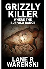 Grizzly Killer: Where The Buffalo Dance Kindle Edition