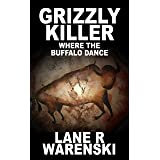 Grizzly Killer: Where The Buffalo Dance