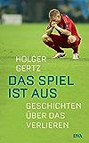 Das Spiel ist aus: Geschichten über das Verlieren (German Edition)