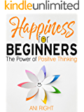 Happiness for Beginners: The Power of Positive Thinking