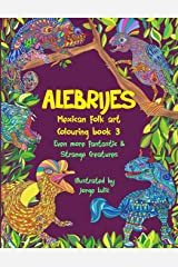 Alebrijes Mexican folk art colouring book 3: Even more fantastic & strange Creatures (Series Title More fantastic & strange creatures colouring books) Paperback
