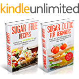 Sugar Detox: Sugar Detox for Beginners 2 for 1 FAST TRACK Power Pack! - A Sugar Detox Diet Box Set for Fast Weight Loss & an End to Sugar Addiction for ... & Sugar Free Recipes) (English Edition)