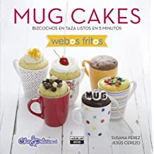 Mug Cakes (Webos Fritos): Bizcochos en taza listos en 5 minutos (Spanish Edition) Apr 14, 2015