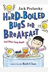 Hard-Boiled Bugs for Breakfast: And Other Tasty Poems Kindle Edition