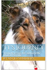 Ty's Journey: Sharing the Lessons, Life, and Love of My Adopted PTSD Collie Kindle Edition