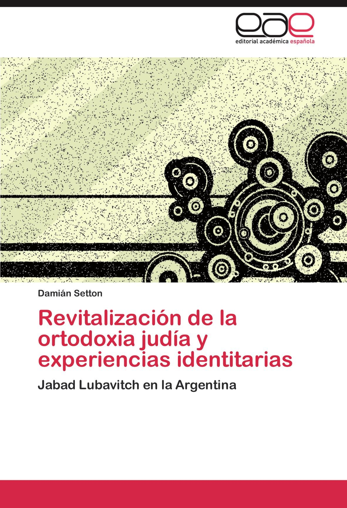 Revitalización de la ortodoxia judía y experiencias identitarias: Jabad Lubavitch en la Argentina (Spanish Edition): Damián Setton: 9783846567432: ...
