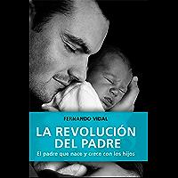 LA REVOLUCIÓN DEL PADRE. El padre que nace y crece con los hijos (Familia nº 7)