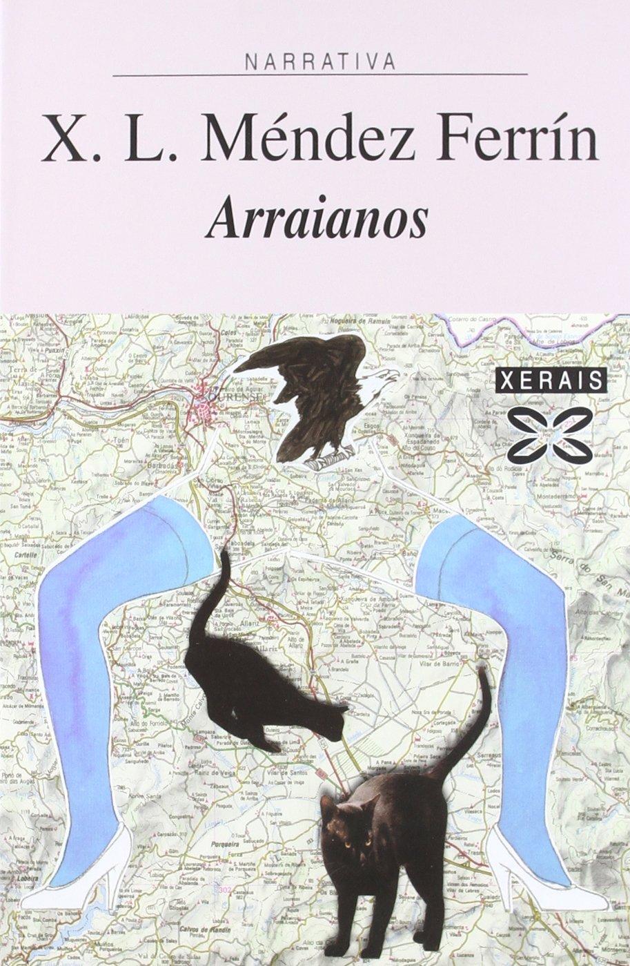 Arraianos (Edición Literaria - Narrativa) (Gallego) Tapa blanda – 6 oct 2004 X. L. Méndez Ferrín Xerais 8497821289 993262