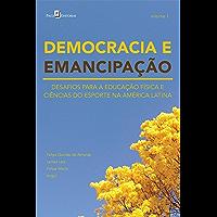 DEMOCRACIA E EMANCIPAÇÃO – VOL. 1: DESAFIOS PARA A EDUCAÇÃO FÍSICA E CIÊNCIAS DO ESPORTE NA AMÉRICA LATINA (Portuguese Edition)