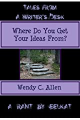 Where Do You Get Your Ideas From? (Tales From A Writer's Desk Book 3) Kindle Edition