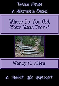 Where Do You Get Your Ideas From? (Tales From A Writer's Desk Book 3)