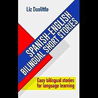 SPANISH-ENGLISH BILINGUAL SHORT STORIES. Easy bilingual stories for language learning: Spanish speakers looking to learn English and English speakers looking to learn Spanish. (English Edition)
