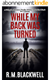 While My Back Was Turned: A Gripping Mystery Thriller With a Twist You Won't See Coming (English Edition)