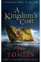 A Kingdom's Cost: A Historical Novel of Scotland (The Black Douglas Trilogy Book 1) Kindle Edition