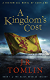 A Kingdom's Cost: A Historical Novel of Scotland (The Black Douglas Trilogy Book 1)
