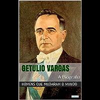 Getúlio Vargas: A Biografia (Homens que Mudaram o Mundo)