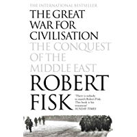 The Great War for Civilisation: The Conquest of the Middle East