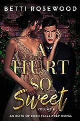 A Hurt So Sweet Volume Four: A Dark High School Bully Romance (Elite of Eden Falls Prep Book 4) Kindle Edition