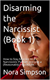 Disarming the Narcissist: How to Stay Married to a Narcissistic Partner and Live a (Reasonably) Happy Life