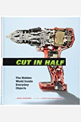 Cut in Half: The Hidden World Inside Everyday Objects Hardcover