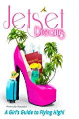 Jet Set Dreams: A Girl's Guide to Flying High Kindle Edition