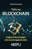Tutto su Blockchain. Capire la tecnologia e le nuove opportunità