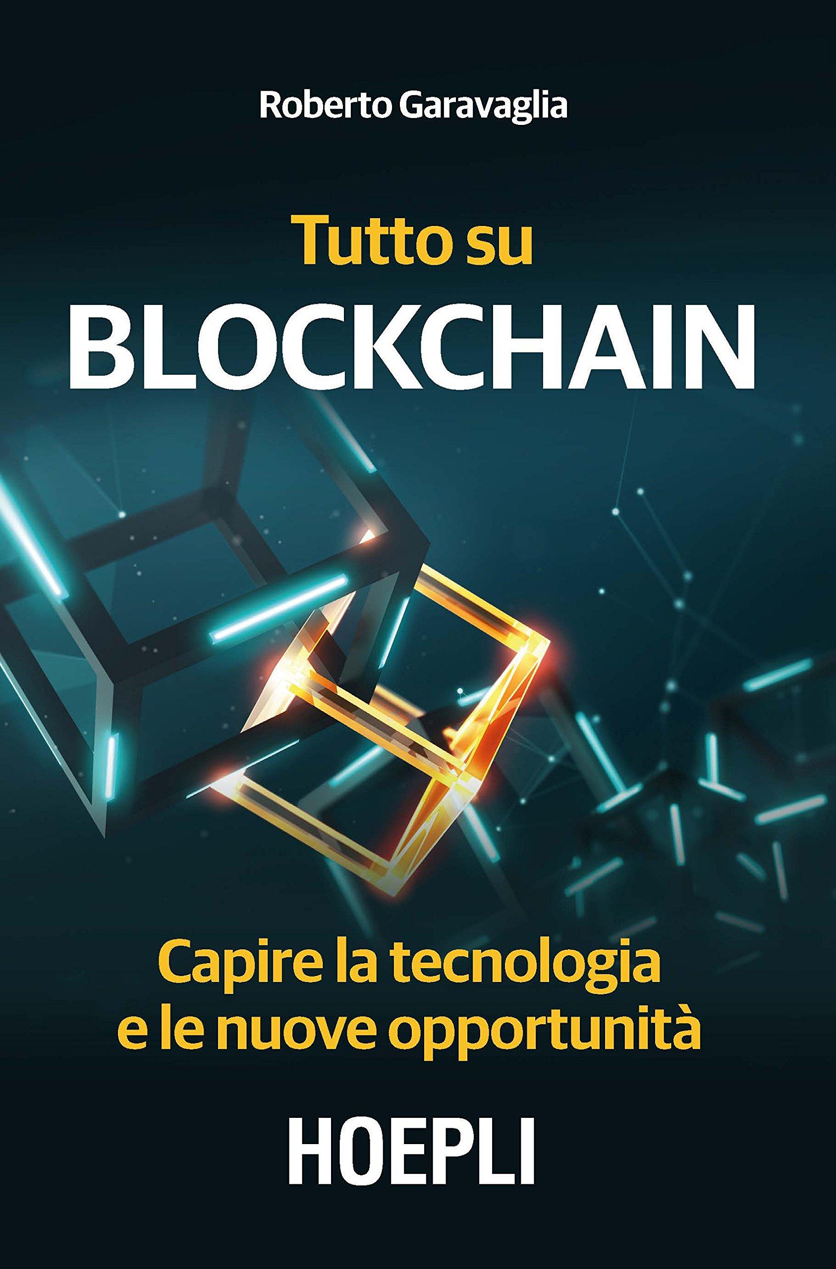 Tutto su Blockchain. Capire la tecnologia e le nuo...