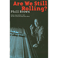 Are We Still Rolling?: Studios, Drugs and Rock 'n' Roll: One Man's Journey Recording Classic Albums