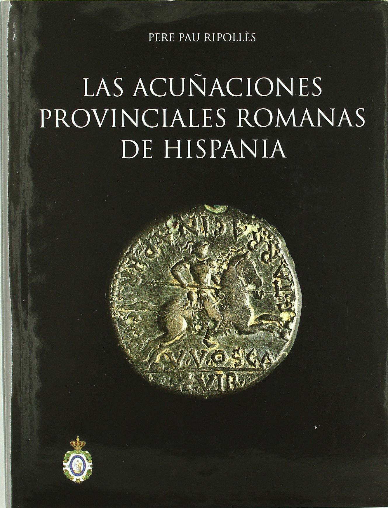 Las acuñaciones provinciales romanas de Hispania. (Bibliotheca Numismática Hispana.) Tapa dura – 10 sep 2016 Pere Pau Ripollès Real Academia de la Historia 8496849996 CDL_2-3_0022038