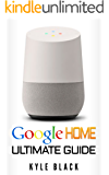 Google Home: Ultimate Guide to Quickstart Your Google Home Experience (Google Home Manual, Tips and Tricks, Google Home Book Book 1) (English Edition)