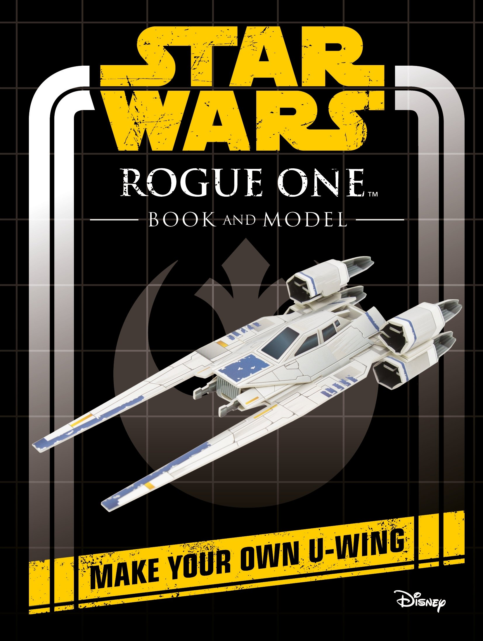 Star Wars Rogue One Book And Model: Make Your Own Uwing (star