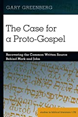 The Case for a Proto-Gospel: Recovering the Common Written Source Behind Mark and John (Studies in Biblical Literature Book 172) Kindle Edition
