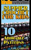Summer Crochet for Kids: 10 Adorable Patterns: (Crochet Book, Crochet Patterns, Crochet Stitches)