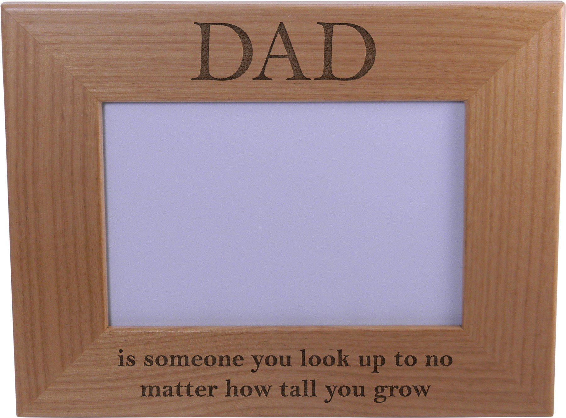 Dad: is someone you look up to - 4x6 Inch Wood Picture Frame - Great Gift for Father's Day Birthday or Christmas Gift for Dad Grandpa Papa Husband