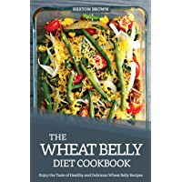 The Wheat Belly Diet Cookbook: Enjoy the Taste of Healthy and Delicious Wheat Belly Recipes (English Edition)