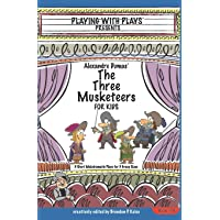 Alexandre Dumas' The Three Musketeers for Kids: 3 Short Melodramatic Plays for 3 Group Sizes (Playing With Plays)