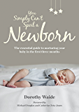 You Simply Can't Spoil a Newborn: The essential guide to nurturing your baby in the first three months