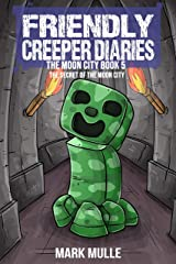 The Friendly Creeper Diaries: The Moon City (Book 5): The Secret of the Moon City (Preteen) Kindle Edition