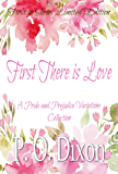 First There is Love: A Pride and Prejudice Variations Collection