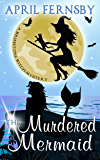 The Murdered Mermaid (A Brimstone Witch Mystery Book 6)