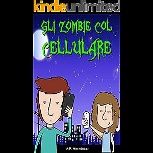 Gli zombie col cellulare: Libro per bambini. Lettura da 8-9 a 11-12 anni (Italian Edition)