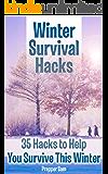 Winter Survival Hacks: 35 Hacks to Help You Survive This Winter: (Household Hacks, Wearing Hacks, Car Hacks, Wilderness Hacks)