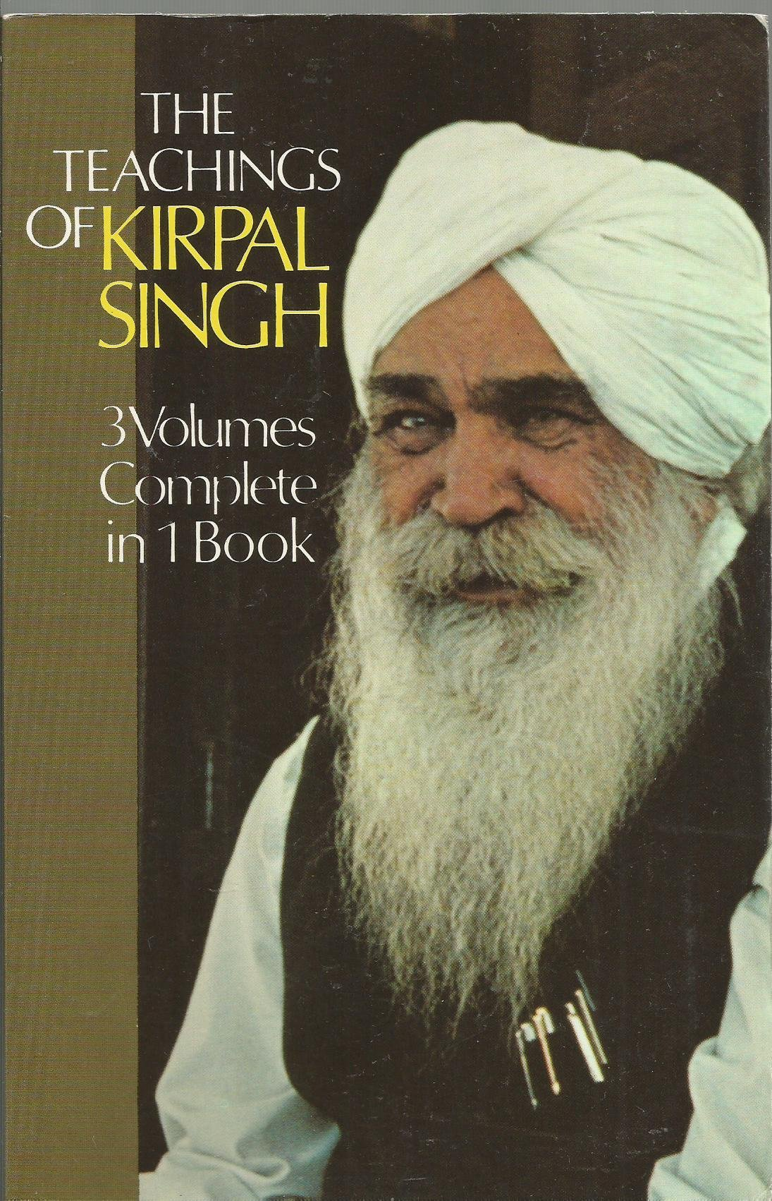The Teachings Of Kirpal Singh  Three Volumes Complete In One Book