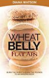 Wheat Belly Flat Abs: Burn the Wheat & Burn the Pounds