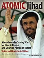 Atomic Jihad: Ahmadinejad's Coming War For Islamic Revival And Obama's Politics